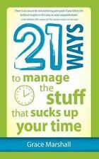 21 Ways to Manage the Stuff That Sucks up Your Time by Grace Marshall (2012,...