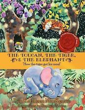 The Toucan the Tiger and the Elephant : How the tiger got his Meal by Erin...
