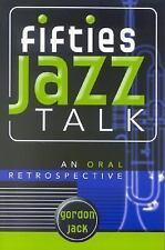 Fifties Jazz Talk: An Oral Retrospective (studies In Jazz): By Gordon Jack