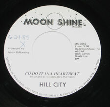 Hill City 45 HEAR PRIVATE COUNTRY BLUES ROCK I'd Do It In A Heartbeat MOONSHINE