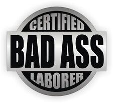Certified Bad Ass Laborer Hard Hat Decal / Helmet Sticker Label Labor Worker