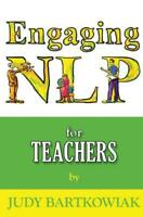 NLP for Teachers (Engaging NLP) by Judy Bartkowiak | Paperback Book | 9781907685