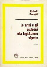 LE ARMI E GLI ESPLOSIVI NELLA LEGISLAZIONE VIGENTE - RAFFAELLO CANTAGALLI - 1986