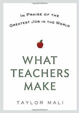 What Teachers Make: In Praise of the Greatest Job in the World by Taylor Mali