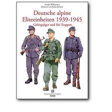Deutsche alpine Eliteeinheiten 1939-1945 - Gebirgsjäger und Skitruppen Wehrmacht