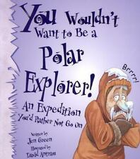 You Wouldn't Want to Be a Polar Explorer! You Wouldn't Want To