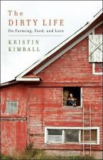 The Dirty Life : On Farming, Food, and Love by Kristin Kimball (2010, Hardcover)