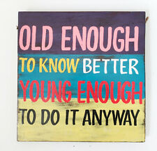 30 x 30cm Rustic Wooden Wall INSPIRATIONAL SIGN: OLD ENOUGH TO KNOW BETTER YOUNG