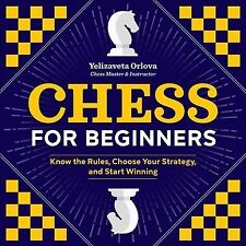 Chess for Beginners : Know the Rules, Choose Your Strategy, and Start Winning...