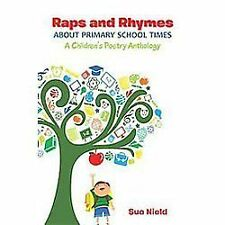 Raps and Rhymes about Primary School Times : A Children's Poetry Anthology by...