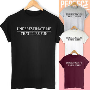 Underestimate Me That'll Be Fun Funny Sarcastic Slogan Tee Unisex T-shirt Top