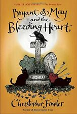 Bryant & May and the Bleeding Heart: A Peculiar Cr