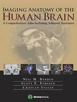Imaging Anatomy of the Human Brain: A Comprehensive Atlas Including Adjacent Str