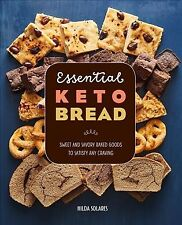 Essential Keto Bread : Sweet and Savory Baked Goods to Satisfy Any Craving, P...