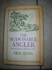 The Seasonable Angler - Journeys through a Fisherman's Year - Nick Lyons