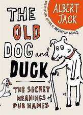 The Old Dog and Duck: The Secret Meanings of Pub Names, Jack, Albert | Hardcover