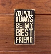 YOU WILL ALWAYS BE MY BEST FRIEND wooden box sign 3 x 5 Primitives by Kathy