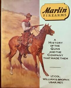 MARLIN FIREARMS A HISTORY OF THE GUNS AND THE COMPANY THAT MADE THEM BY LT.COL.W