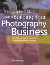 Photographer's Market Guide to Building Your Photography Business: Everything ,