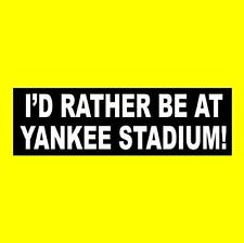 "New ""I'D RATHER BE AT YANKEE STADIUM!"" baseball fan BUMPER STICKER window decal"
