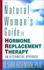 The Natural Woman's Guide to Hormone Replacement Therapy: An Alternative Approa