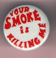 Your SMOKE is KILLING ME pin pinback button