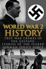 World War 2 History : True War Crimes of the Gestapo: Stories of the Feared G...