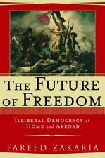 The Future of Freedom: Illiberal Democracy at Home and Abroad Zakaria, Fareed H