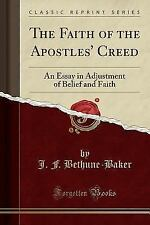 The Faith of the Apostles' Creed: An Essay in Adjustment of Belief and Faith (Cl