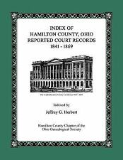 Index of Hamilton County, Ohio Reported Court Records 1841 - 1869 by Jeffrey...