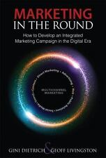 Que Biz-Tech: Marketing in the Round : How to Develop an Integrated Marketing...