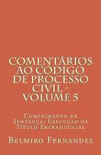 Coment?rios Ao C?digo de Processo Civil - Volume 5 : Cumprimento de Senten?a;...