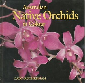 AUSTRALIAN NATIVE ORCHIDS IN COLOUR Cady & Rotherham **GOOD COPY**