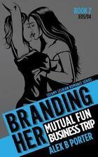 BRANDING HER Steamy Lesbian Romance: Branding Her 2 : Mutual Fun and Business...