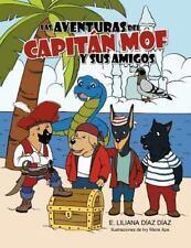 Las Aventuras Del Capitán Mof y Sus Amigos by E. Liliana Díaz Díaz (2012,...