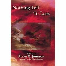 Nothing Left to Lose by Allan G. Johnson (2011, Hardcover)
