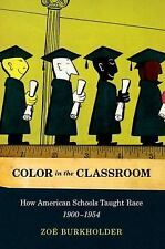 Color in the Classroom: How American Schools Taught Race, 1900-1954: By Burkh...