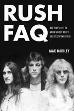 Rush FAQ: All That's Left To Know About Rock's Greatest Power Trio (FAQ Series),