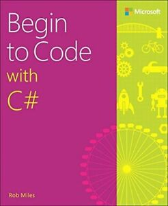 Begin to Code with C# by Rob Miles Paperback 2016 New