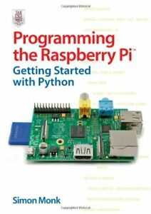 Programming the Raspberry Pi: Getting Started with Python,Simon Monk