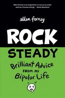 Rock Steady : Brilliant Advice from My Bipolar Life, Paperback by Forney, Ell...