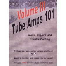 Dvd, Tube Amps 101, Volume 3, Mods, Repairs and Troubleshooting