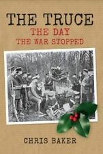 The Truce: The Day The War Stopped by Chris Baker (Hardback, 2014)