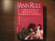 Everything She Ever Wanted: A True Story of Love, Murder & Betrayal by Ann Rule