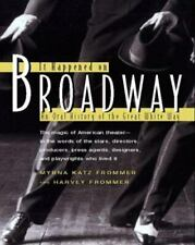 IT HAPPENED ON BROADWAY: An Oral History of the Great White Way by M & H Frommer