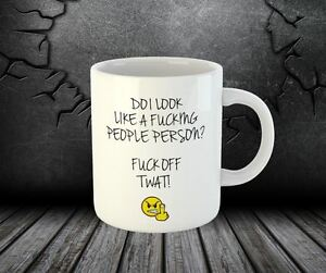 Do I Look Like A Fucking People Person F*ck Off Tw*t Tea Coffee Cup Mug 119