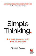 Simple Thinking: How to Remove Complexity from Life and Work by Richard...