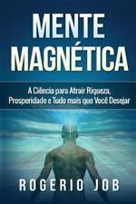 Mente Magnetica : A Ciencia para Atrair Riqueza, Prosperidade e Tudo Mais Que...