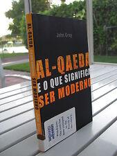 AL-QAEDA E O QUE SIGNIFICA SER MODERNO BY JOHN GRAY 2004