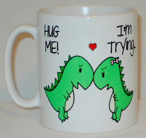Hug Me! I'm Trying Mug Can Personalise Funny T Rex Boy Girl Friend Lover Gift